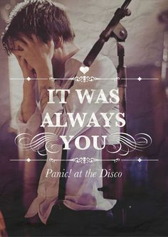Always by Panic! at the Disco. This song is so incredibly sweet.<<< I love this song so much it made me tear up when I first heard it