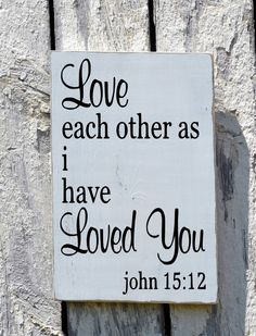 Wedding Sign Love Family Scripture Signs Religious Bible Verse Wood Wall Art Love Each Other As I Have Loved You Master Room Rustic Wall Art - The Sign Shoppe - 1 Personalized Wooden Signs, Custom Wooden Signs, Diy Wood Signs, Family Scripture, Scripture Signs, Bible Verse Decor, Bible Scriptures, Church Signs, Church Banners