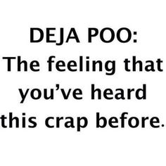 Deja poo the feeling that you've heard this crap before