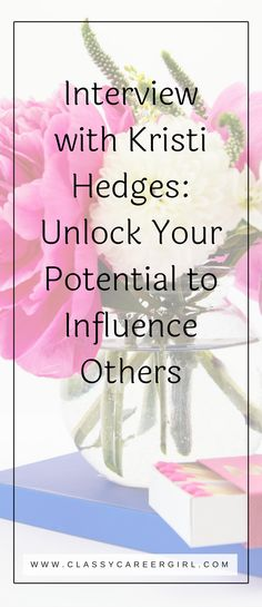 Advice on how to influence others by Kristin Hedges. | Classy Career Girl.