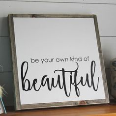 This modern and rustic Be Your Own Kind of Beautiful wood sign not only can be used in your home decor, but also would make a lovely gift for a close friend! Imagine how nice it will display next to y