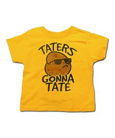 Look what I found on #zulily! Gold 'Taters Gonna Tate' Tee - Toddler & Kids by American Classics #zulilyfinds