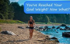 You've Reached Your Goal Weight, Now What?