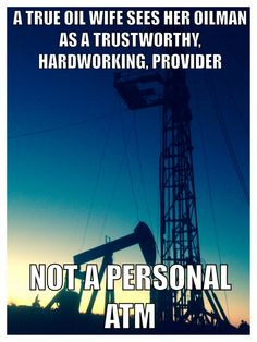 """This is my favorite favorite oilfield one.. I seriously hate the """"we're spoiled spending all his cash"""" .. I have a full time job  still live my life in hitches!!!!!!!!  yes WE'RE spoiled because WE work our asses off for it!!!!"""