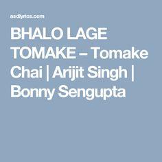 BHALO LAGE TOMAKE – Tomake Chai | Arijit Singh | Bonny Sengupta