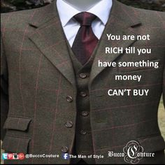 #MotivationalMondays Money can't buy everything!    #MensWear #CustomSuits #Bespoke #Bucco #BuccoLive #BuccoBoutique #MyBucco  #themanofstyle #CustomClothingOfDistinction #DistinguishedGentleman   #WellDressed #MensFashion #MensStyle #MensDesigner  #TailorMade Like us on Instagram, Pinterest, G+ and Twitter @BuccoCouture and Facebook  @Bucco Couture Mobile @the man of style