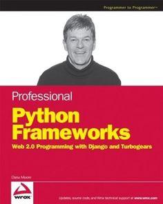 Professional Python Frameworks: Web 2.0 Programming with Django and Turbogears (Programmer to Programmer) (9780470138090): Dana Moore, Raymond Budd, William Wright: Books