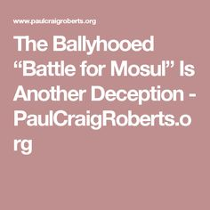 "The Ballyhooed ""Battle for Mosul"" Is Another Deception - PaulCraigRoberts.org"