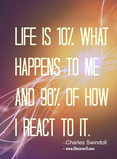 Life is 10% what happens to me and 90% of how I react to it. – inspirational quotes on life by Charles Swindoll
