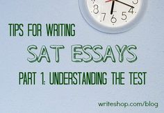 SAT Essay Tips: Help your teens understand the SAT essay and write clear, persuasive essays