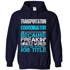 Transportation Coordinator Because Freaking Miracle Worker Is Not An Official Job Title T-Shirt, Hoodie Transportation Coordinator