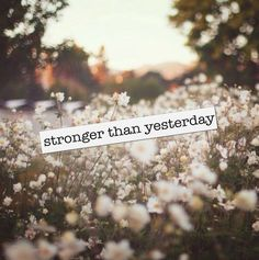Stronger than yesterday life quotes quotes quote life lessons stronger life sayings