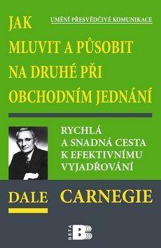 Jak mluvit a působit na druhé - Carnegie Dale