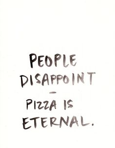 New Print in the Shop! People disappoint – pizza is eternal…. Pretty Words, Beautiful Words, Disappointment In People, Words Can Hurt, People Quotes, Just For Laughs, Be Yourself Quotes, Quotations, Qoutes