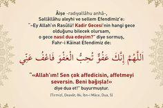 """Kadir Gecesi Yapılması gereken dua  Aişe validemiz, """"Şayet Kadir Gecesi'ne tevafuk edersem nasıl dua edeyim?"""" diye Allah Resulü'ne sormuş, Fahr-i Kâinat Efendimiz (sallallahu aleyhi ve sellem) de ona, """"Allâhümme inneke afüvvün, tuhibbu'l-afve fa'fü annî""""   Allah'ım! Şüphesiz Sen affedicisin, affetmeyi seversin, beni de affet.  (Tirmizi, Da'avât 89) duasını öğretmiştir.  #kadirgecesi  #kadirgecesidua #kadirgecesiduası #dua #amin #hayırlıkandiller #ilmisuffa"""