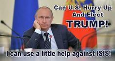 """Donald Trump for POTUS 2016's photo......EVEN PUTIN GET'S IT....HE ALREADY KNOWS WHAT """"TRUMP"""" WILL DO......""""TRUMP"""" KNOWS HOW THINGS WORK IN FOREIGN AFFAIRS.....DON'T LET THE CORRUPT ADMINISTRATION TELL YOU ANY DIFFERENT......""""TRUMP"""" KNOWS BETTER........GET IT NOW.?"""