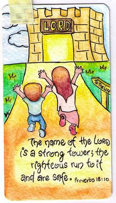The name of the Lord is a strong tower.  The righteous run to it and are safe.