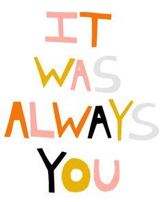 it was always you, always!