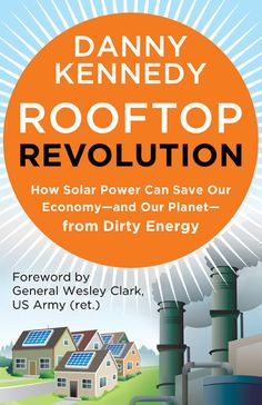 """'Rooftop Revolution': Why It's Time to Join the Solar Boom    In his new book """"Rooftop Revolution"""" Danny Kennedy writes about the solar boom that is already underway and how individuals can get involved."""