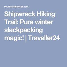 Shipwreck Hiking Trail: Pure winter slackpacking magic!   Traveller24