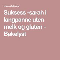 Suksess -sarah i langpanne uten melk og gluten - Bakelyst