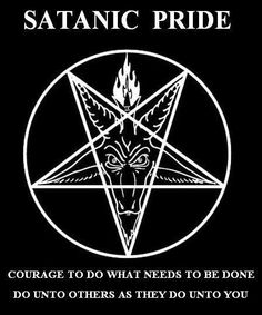 """Satanic Pride, Courage. At a former place of employment I was employed with we had to read and study a file full of material regarding """" Satanism"""" animal sacrafices, black cats  adoptions banned during Halloween ect. It was part of our training."""