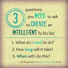 3 Questions To Create An Intelligent To Do List according to time management expert, Julie Morgenstern.