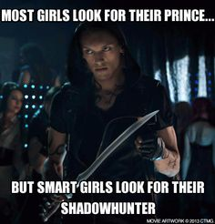 Smart girls look for their Shadowhunter.