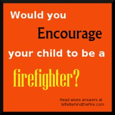 Would you encourage your child to be a firefighter?