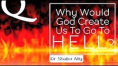A questioner asks why does Allah create people to send them to Hell? Dr. Shabir Ally answers: