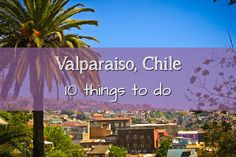 10 things to do in Valparaiso, Chile #chile #travel #wanderlust
