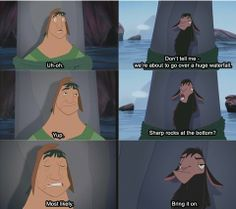 """Second favorite line """"yay! I'm a llama again!"""". ...""""Wait."""" the emperors new groove."""