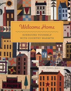 Welcome Home: Surround Yourself with Country Warmth Quilt Book by Cheryl Wall #KansasCityStarBooks