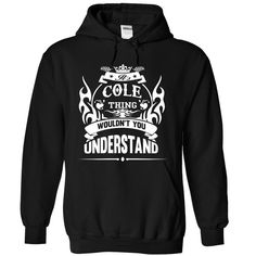 COLE - Its A COLE Thing You Wouldnt Understand - T Shirt