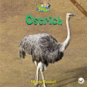 Ostrich—by Nicole Boswell Series: Zoozoo Animal World GR Level: E Genre: Informational