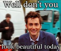 Y por fin, David Tennant (The Doctor) thinks you look beautiful today (In celebration of his 42nd birthday)