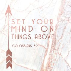 set your mind on things above - Colossians 3.2