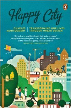 Charles Montgomery - Happy City: Transforming Our Lives Through Urban Design