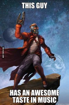 Star Lord, everyone! Who agrees with me? Well actually his mom has great taste in music