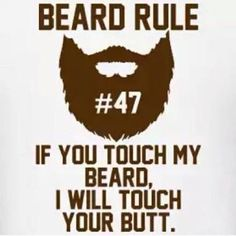My beard, your butt!  #beardRules
