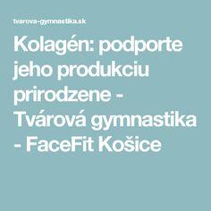 Kolagén: podporte jeho produkciu prirodzene - Tvárová gymnastika - FaceFit Košice