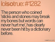 In one of my classes this year a student went to throw a dictionary at my teacher so he could look up a word... she accidentally threw it at her best friends head. So funny!
