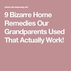 9 Bizarre Home Remedies Our Grandparents Used That Actually Work!
