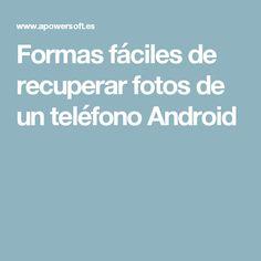 Formas fáciles de recuperar fotos de un teléfono Android