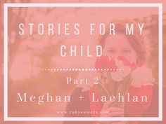 Stories for my Child – Part 2