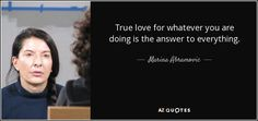 True love for whatever you are doing is the answer to everything. Happy Quotes, Me Quotes, Android Jones, Dell Anima, Eugenia Loli, The Answer To Everything, Marina Abramovic, Vladimir Kush, Powerful Art