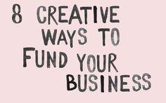 Lat weeks biz post - 8 creative ways to fund your business http://www.abigailahern.org/2014/07/11/8-creative-ways-fund-business/