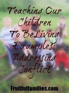 Fruitful Families: Teaching our children how to handle conflict correctly is hard sometimes.