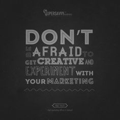 don't be afraid to get creative and experiment with your #marketing.  #quotes #inspirational