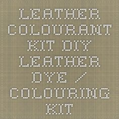 Leather Colourant Kit - DIY Leather Dye / Colouring Kit